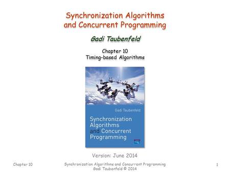 1 Chapter 10 Synchronization Algorithms and Concurrent Programming Gadi Taubenfeld © 2014 Synchronization Algorithms and Concurrent Programming Synchronization.