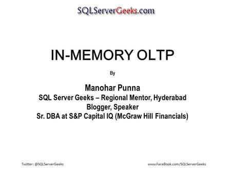 IN-MEMORY OLTP By Manohar Punna SQL Server Geeks – Regional Mentor, Hyderabad Blogger, Speaker.