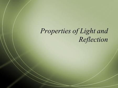 Properties of Light and Reflection. Reflection  Is the change in direction of a wave when it reaches a surface and bounces off that surface.
