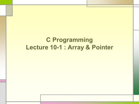 "C Programming Lecture 10-1 : Array & Pointer. Character Array String A sequence of characters The last character should be '\0' that indicates ""the end."