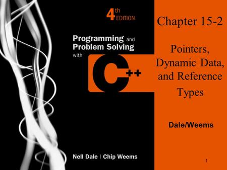 1 Chapter 15-2 Pointers, Dynamic Data, and Reference Types Dale/Weems.