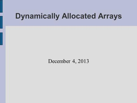 Dynamically Allocated Arrays December 4, 2013. Skip the Rest of this PowerPoint.