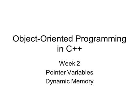 Object-Oriented Programming in C++ Week 2 Pointer Variables Dynamic Memory.