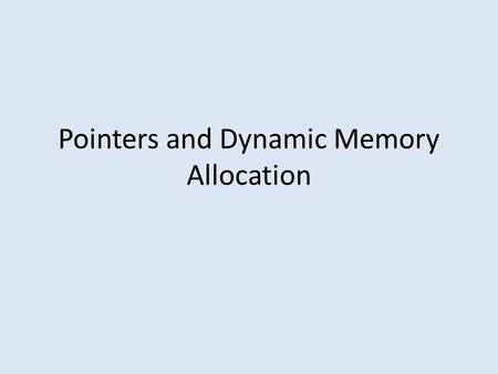 Pointers and Dynamic Memory Allocation. Declaring a pointer.