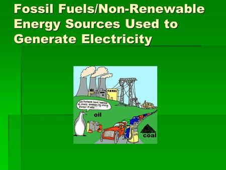Fossil Fuels/Non-Renewable Energy Sources Used to Generate Electricity