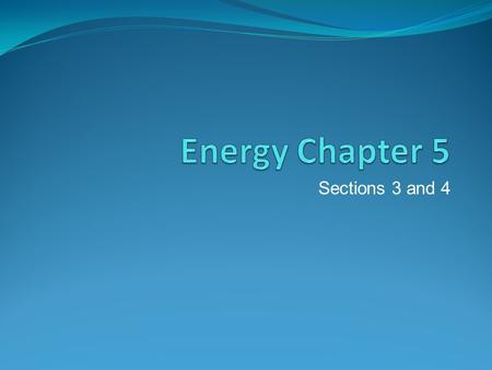 Sections 3 and 4. Law of Conservation of Energy Energy cannot be created or destroyed. It just changes from one form to another. Some energy is given.