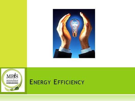E NERGY E FFICIENCY.  What is Energy?  Energy is the ability to do work.  Energy heats homes, runs refrigerators, moves cars, lights streets and allows.