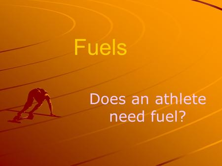 Fuels Does an athlete need fuel?. Fuels which burn with a flame.. … need the 3 things shown above.