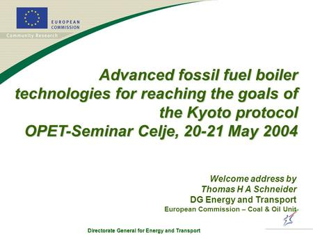 Directorate General for Energy and Transport Advanced fossil fuel boiler technologies for reaching the goals of the Kyoto protocol OPET-Seminar Celje,