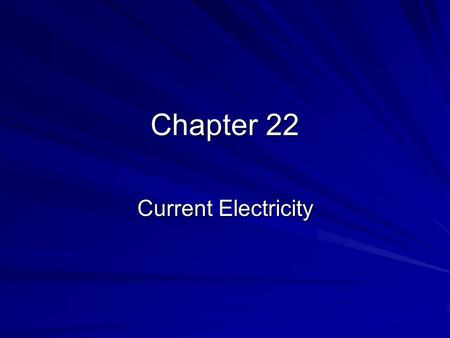 Chapter 22 Current Electricity. 22.1 Current and Circuits Producing Electric Current –The flow of charged particles is an electric current. –The flow.