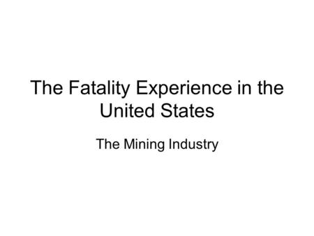 The Fatality Experience in the United States The Mining Industry.