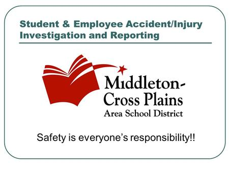 Student & Employee Accident/Injury Investigation and Reporting Safety is everyone's responsibility!!