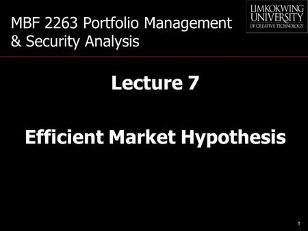 1 MBF 2263 Portfolio Management & Security Analysis Lecture 7 Efficient Market Hypothesis.