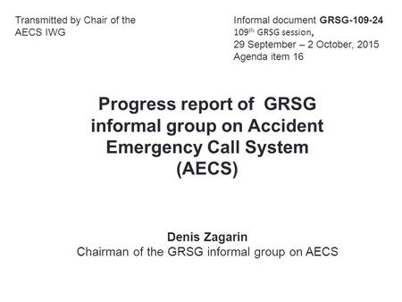 Progress report of GRSG informal group on Accident Emergency Call System (AECS) Transmitted by Chair of the AECS IWG Informal document GRSG-109-24 109.