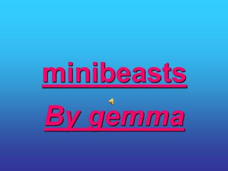 minibeasts By gemma content For my home learning I am going to do about lots of minibeast's. Thease are a few of them.