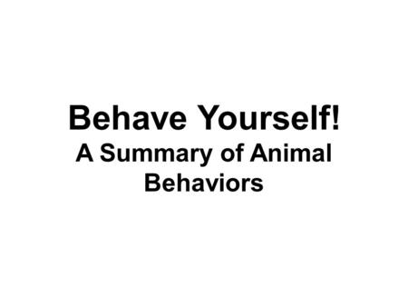 Behave Yourself! A Summary of Animal Behaviors. Innate Behaviors Also known as instinct Born with it, not learned Generally essential to organism's survival.