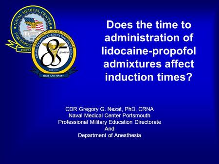 Does the time to administration of lidocaine-propofol admixtures affect induction times? CDR Gregory G. Nezat, PhD, CRNA Naval Medical Center Portsmouth.
