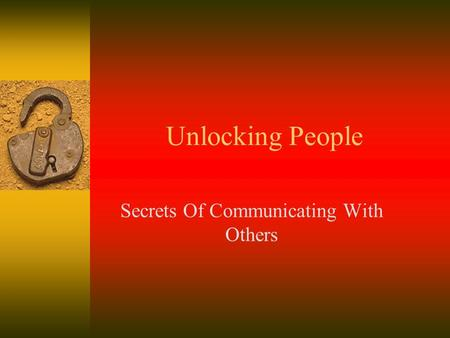 Unlocking People Secrets Of Communicating With Others.