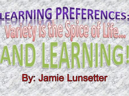 "What are ""Learning Preferences""? Each individual is unique, therefore, each individual's style of learning is also unique. 3 Main Learning Preferences."
