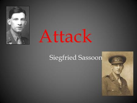 Attack Siegfried Sassoon. Background Siegfried Sassoon was born on 8th September 1886 at Weirleigh, near Paddock Wood in Kent. After Marlborough College.