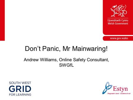 Corporate slide master With guidelines for corporate presentations Andrew Williams, Online Safety Consultant, SWGfL Don't Panic, Mr Mainwaring!