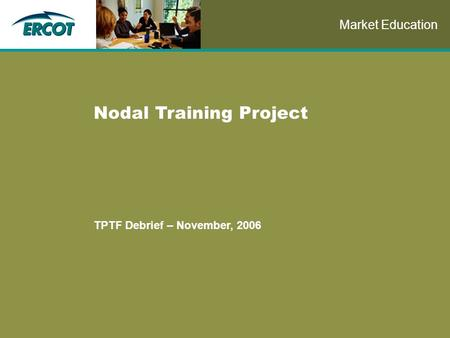 Role of Account Management at ERCOT Nodal Training Project TPTF Debrief – November, 2006 Market Education.