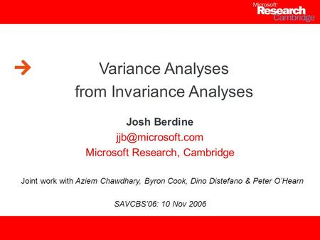 Variance Analyses from Invariance Analyses Josh Berdine Microsoft Research, Cambridge Joint work with Aziem Chawdhary, Byron Cook, Dino.