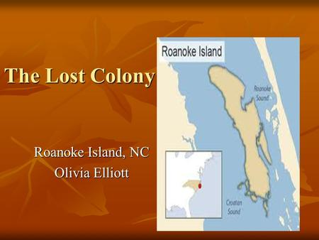 The Lost Colony Roanoke Island, NC Olivia Elliott.