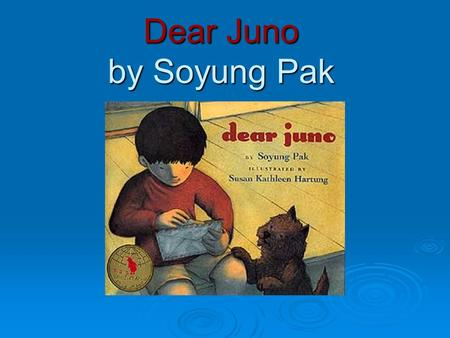 Dear Juno by Soyung Pak. Our Purposes for Today:  Talk about the ways we communicate  Read, Write, and Sort long o words  Practice Drawing Conclusions.