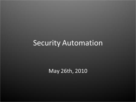 "Security Automation May 26th, 2010. Security Automation: the challenge ""Tower of Babel"" – Too much proprietary, incompatible information – Costly – Error."