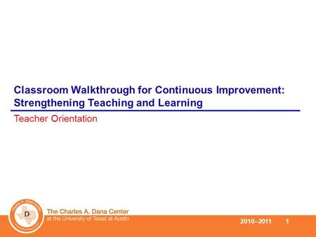 Classroom Walkthrough for Continuous Improvement: Strengthening Teaching and Learning Teacher Orientation 2010–2011 1.