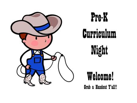Pre-K Curriculum Night Welcome! Grab a Handout Y'all!!