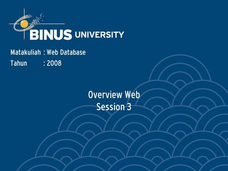 Overview Web Session 3 Matakuliah: Web Database Tahun: 2008.