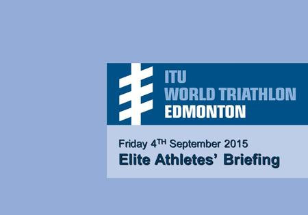 Friday 4 TH September 2015 Elite Athletes' Briefing.