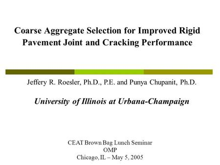 Coarse Aggregate Selection for Improved Rigid Pavement Joint and Cracking Performance Jeffery R. Roesler, Ph.D., P.E. and Punya Chupanit, Ph.D. University.