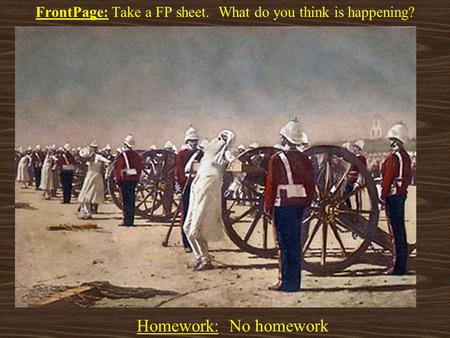 FrontPage: Take a FP sheet. What do you think is happening? Homework: No homework.