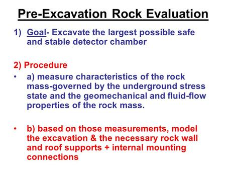 Pre-Excavation Rock Evaluation 1)Goal- Excavate the largest possible safe and stable detector chamber 2) Procedure a) measure characteristics of the rock.