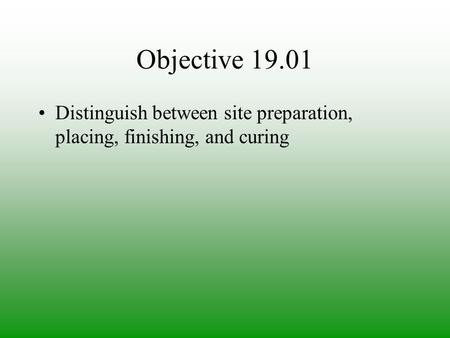 Objective 19.01 Distinguish between site preparation, placing, finishing, and curing.