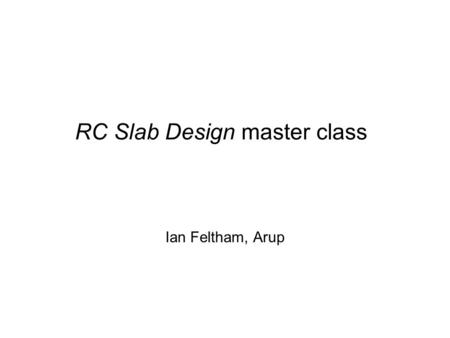 RC Slab Design master class Ian Feltham, Arup. Linear elastic material do not reflect the cracked nature of concrete FE analysis gives stresses in equilibrium.