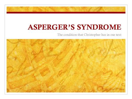 ASPERGER'S SYNDROME The condition that Christopher has in our text.