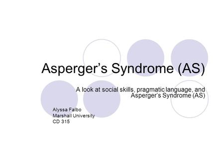 Asperger's Syndrome (AS)