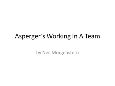 Asperger's Working In A Team by Neil Morgenstern.