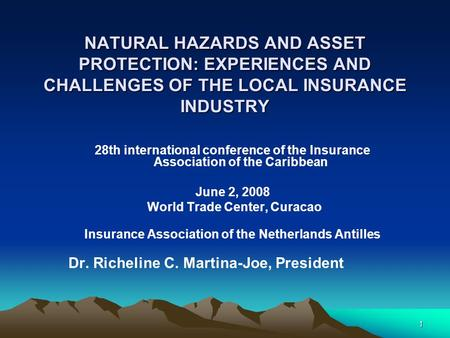 1 NATURAL HAZARDS AND ASSET PROTECTION: EXPERIENCES AND CHALLENGES OF THE LOCAL INSURANCE INDUSTRY 28th international conference of the Insurance Association.