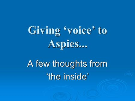 Giving 'voice' to Aspies... A few thoughts from 'the inside'