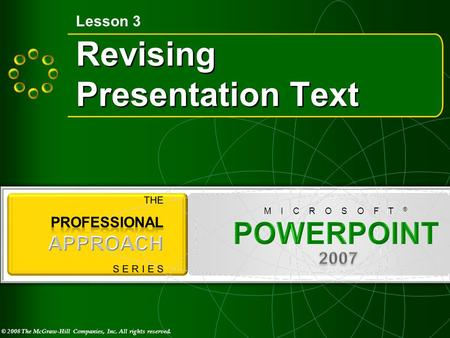© 2008 The McGraw-Hill Companies, Inc. All rights reserved. M I C R O S O F T ® Revising Presentation Text Lesson 3.