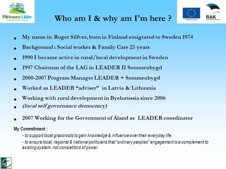 Who am I & why am I'm here ? My name is: Roger Silfver, born in Finland emigrated to Sweden 1974 Background : Social worker & Family Care 25 years 1990.