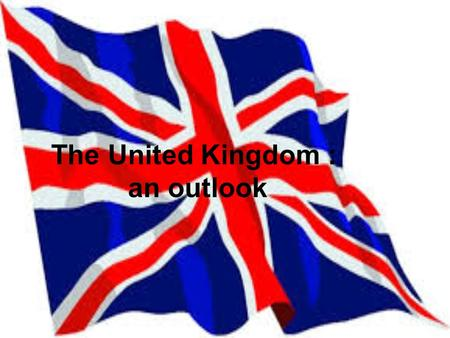 The United Kingdom : an outlook. History : the building / formation of the UK + 1536 Laws in Wales Act  + 1707 Acts of Union 1541 Colonization of Ireland.