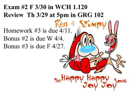 Exam #2 F 3/30 in WCH 1.120 Review Th 3/29 at 5pm in GRG 102 Homework #3 is due 4/11. Bonus #2 is due W 4/4. Bonus #3 is due F 4/27.