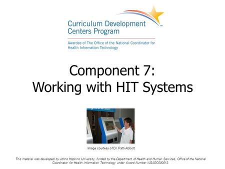 Component 7: Working with HIT Systems This material was developed by Johns Hopkins University, funded by the Department of Health and Human Services, Office.