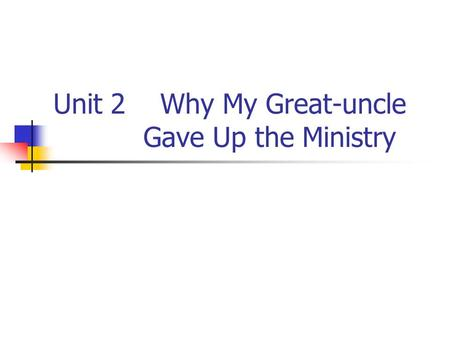 Unit 2 Why My Great-uncle Gave Up the Ministry. Part I Listening & Speaking 1 Brainstorming Work with your group to think of at least five words/phrases/expressions.